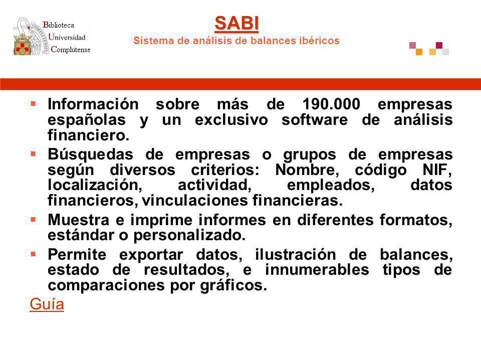 SABI SABI SABI Sistema de análisis de balances ibéricos Información sobre más de 190.000 empresas españolas y un exclusivo software de análisis financiero.