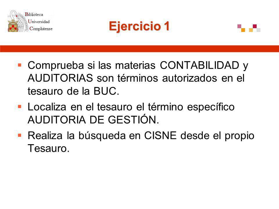 Ejercicio 1 Comprueba si las materias CONTABILIDAD y AUDITORIAS son términos autorizados en el tesauro de la BUC.