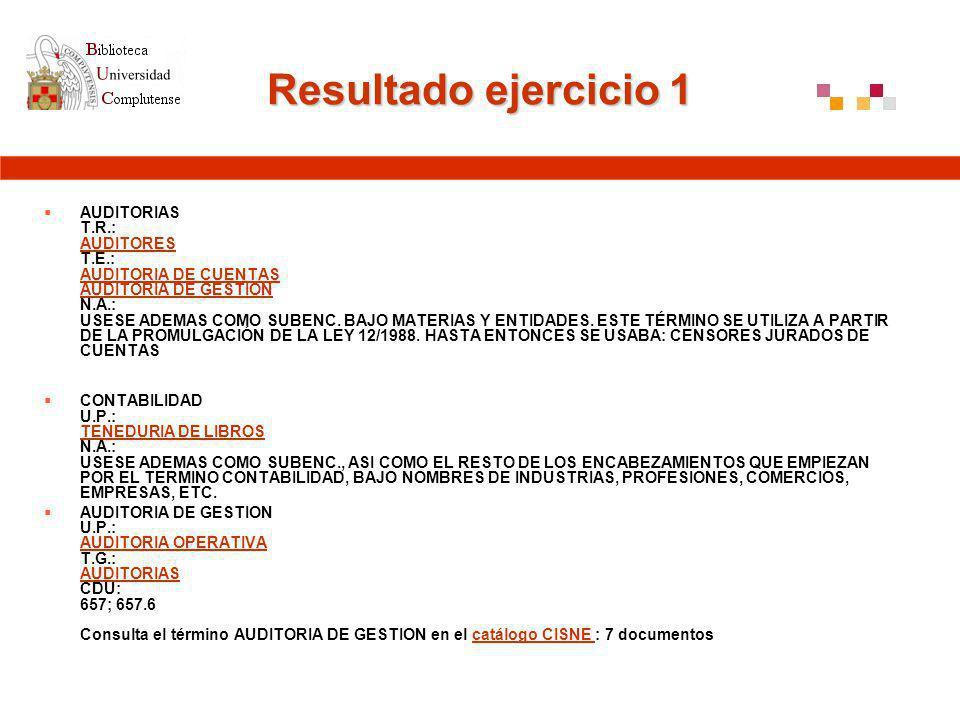 Resultado ejercicio 1 AUDITORIAS T.R.: AUDITORES T.E.: AUDITORIA DE CUENTAS AUDITORIA DE GESTION N.A.: USESE ADEMAS COMO SUBENC.