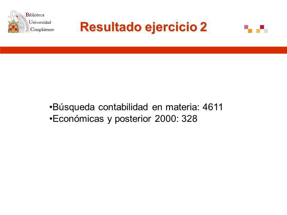 Resultado ejercicio 2 Búsqueda contabilidad en materia: 4611 Económicas y posterior 2000: 328