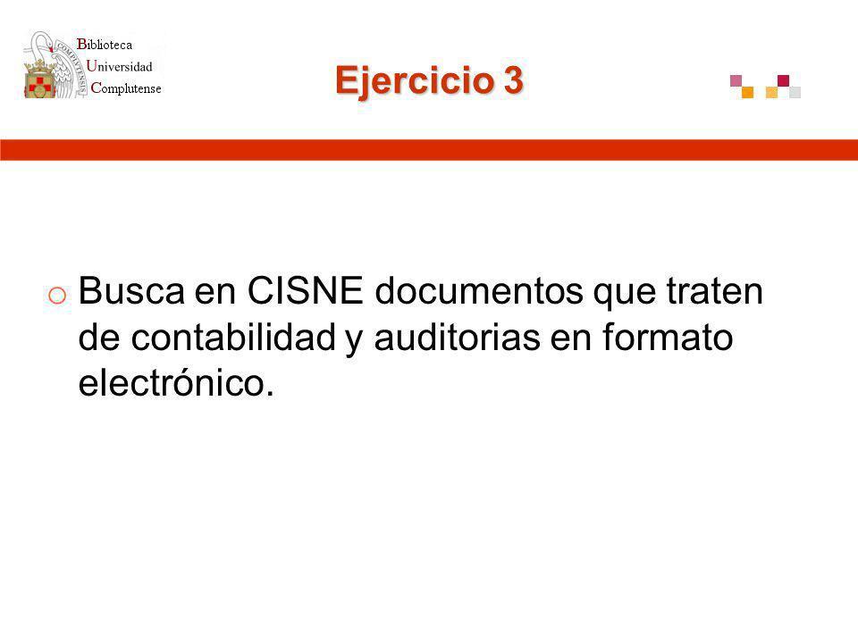 Ejercicio 3 o Busca en CISNE documentos que traten de contabilidad y auditorias en formato electrónico.