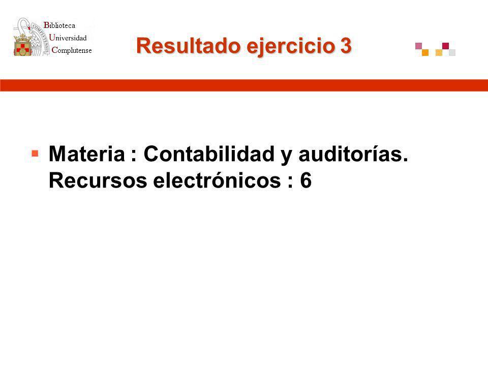 Resultado ejercicio 3 Materia : Contabilidad y auditorías. Recursos electrónicos : 6