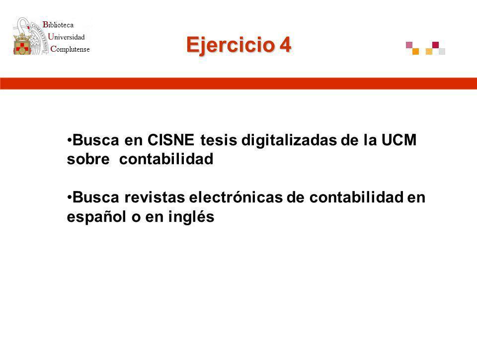 Ejercicio 4 Busca en CISNE tesis digitalizadas de la UCM sobre contabilidad Busca revistas electrónicas de contabilidad en español o en inglés