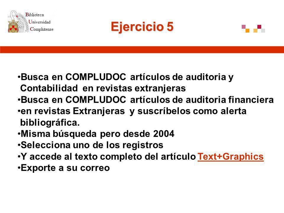 Ejercicio 5 Busca en COMPLUDOC artículos de auditoria y Contabilidad en revistas extranjeras Busca en COMPLUDOC artículos de auditoria financiera en revistas Extranjeras y suscríbelos como alerta bibliográfica.