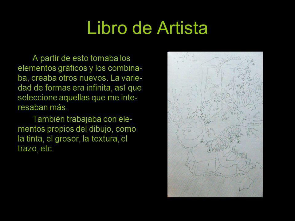 Libro de Artista A partir de esto tomaba los elementos gráficos y los combina- ba, creaba otros nuevos. La varie- dad de formas era infinita, así que