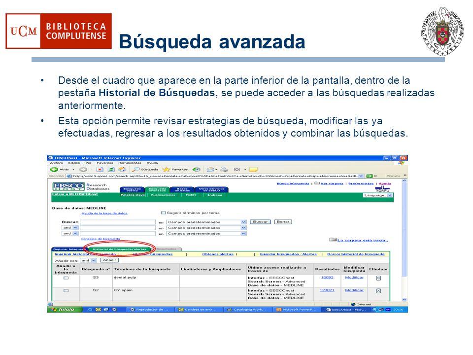 Búsqueda avanzada Desde el cuadro que aparece en la parte inferior de la pantalla, dentro de la pestaña Historial de Búsquedas, se puede acceder a las