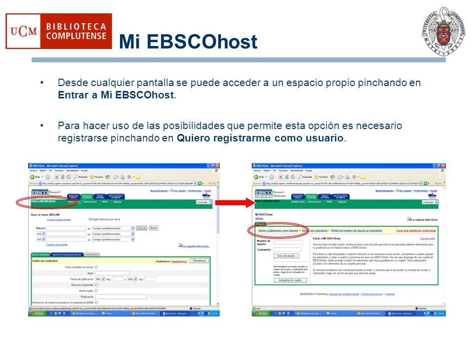Mi EBSCOhost Desde cualquier pantalla se puede acceder a un espacio propio pinchando en Entrar a Mi EBSCOhost. Para hacer uso de las posibilidades que
