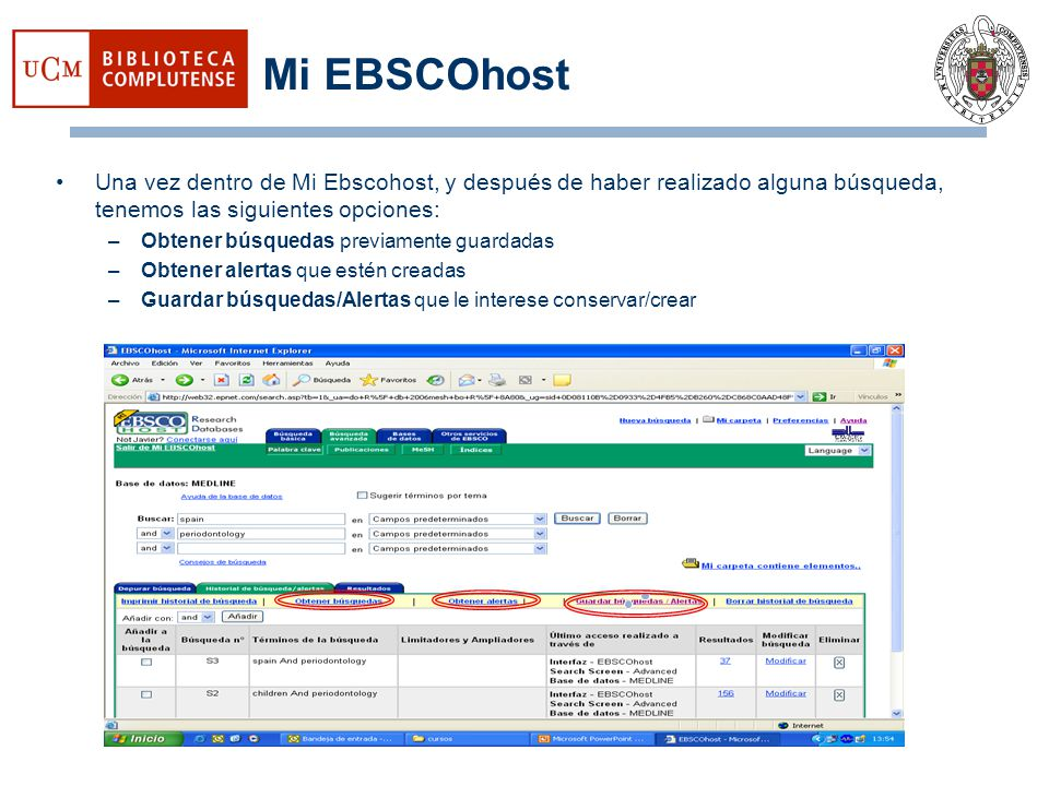 Mi EBSCOhost Una vez dentro de Mi Ebscohost, y después de haber realizado alguna búsqueda, tenemos las siguientes opciones: –Obtener búsquedas previam