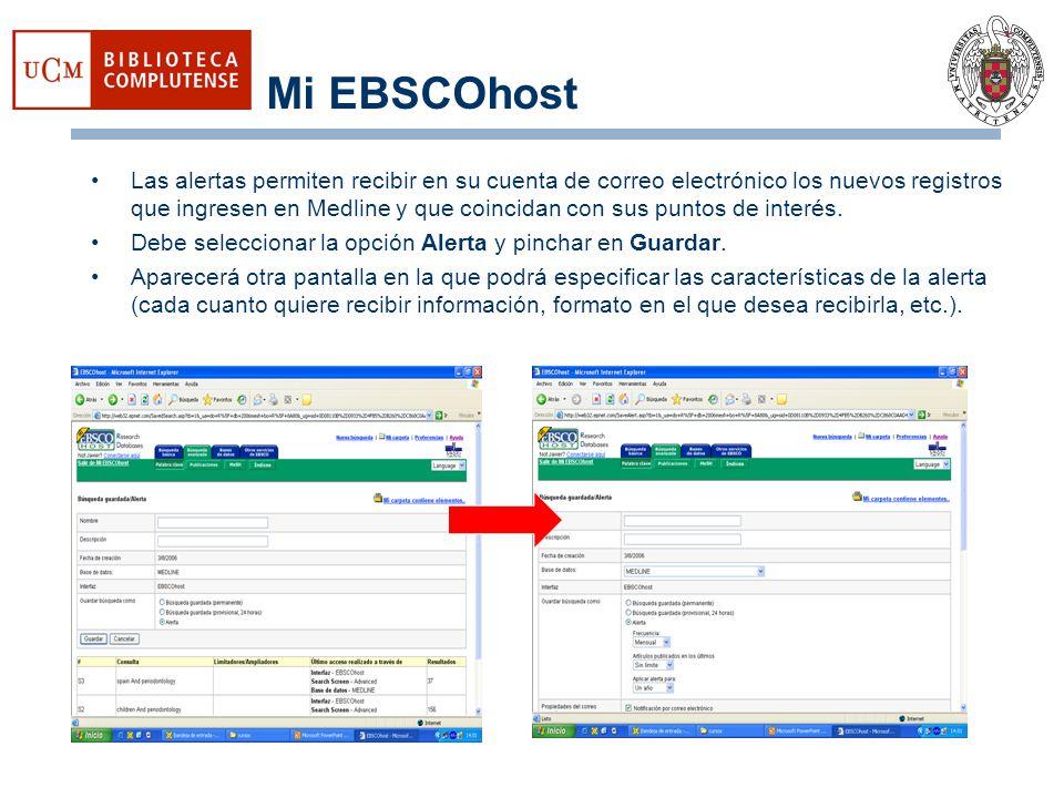 Mi EBSCOhost Las alertas permiten recibir en su cuenta de correo electrónico los nuevos registros que ingresen en Medline y que coincidan con sus punt