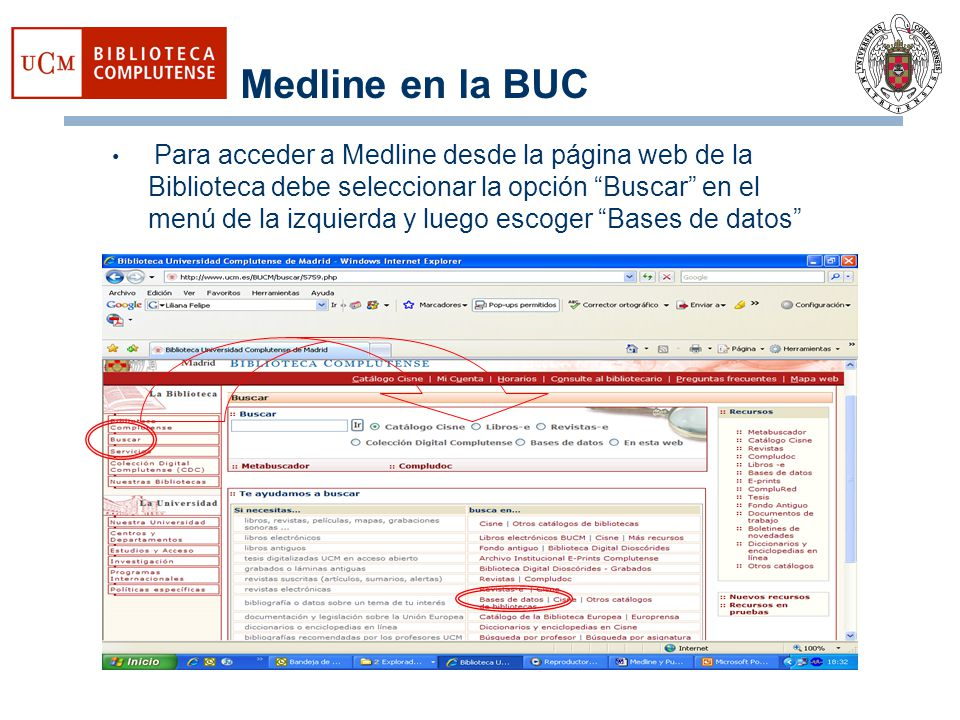 Medline en la BUC Para acceder a Medline desde la página web de la Biblioteca debe seleccionar la opción Buscar en el menú de la izquierda y luego esc