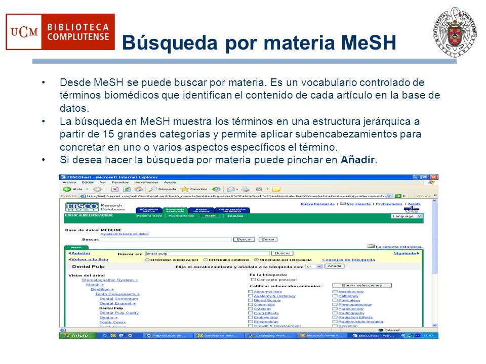 Búsqueda por materia MeSH Desde MeSH se puede buscar por materia. Es un vocabulario controlado de términos biomédicos que identifican el contenido de