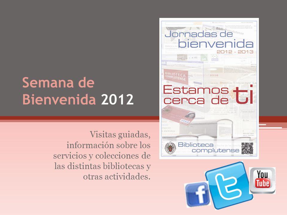 Semana de Bienvenida 2012 Visitas guiadas, información sobre los servicios y colecciones de las distintas bibliotecas y otras actividades.