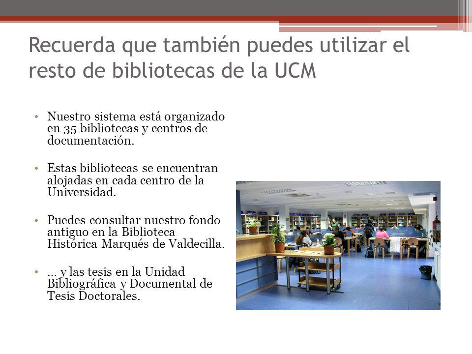 Recuerda que también puedes utilizar el resto de bibliotecas de la UCM Nuestro sistema está organizado en 35 bibliotecas y centros de documentación. E