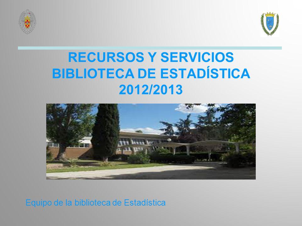 RECURSOS Y SERVICIOS BIBLIOTECA DE ESTADÍSTICA 2012/2013 Equipo de la biblioteca de Estadística