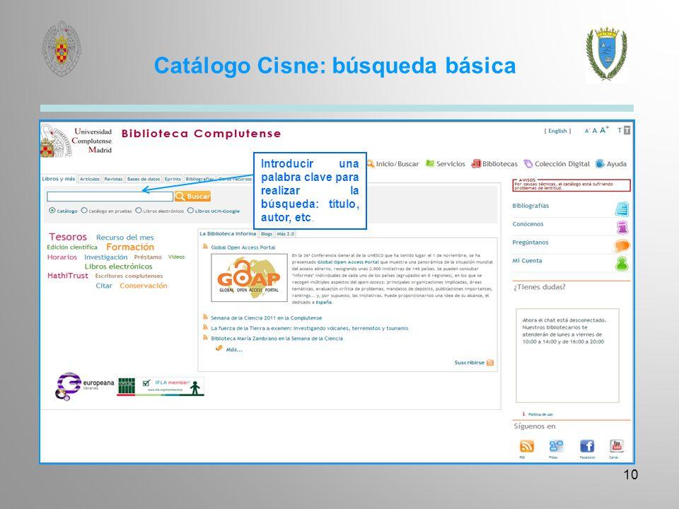Catálogo Cisne: búsqueda básica 10 Introducir una palabra clave para realizar la búsqueda: título, autor, etc.