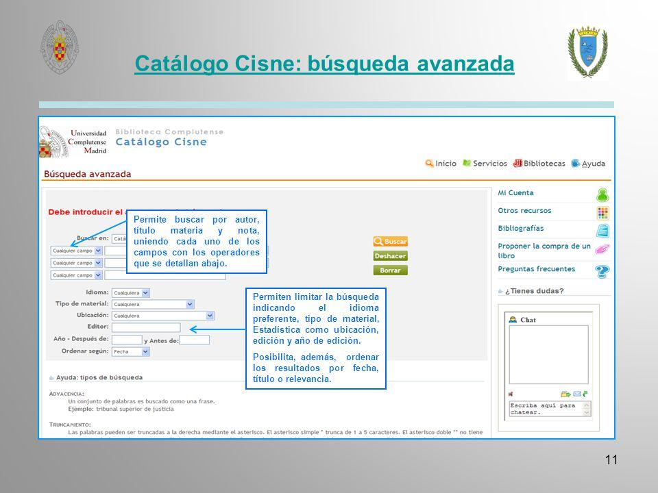 Catálogo Cisne: búsqueda avanzada 11 Permite buscar por autor, título materia y nota, uniendo cada uno de los campos con los operadores que se detalla