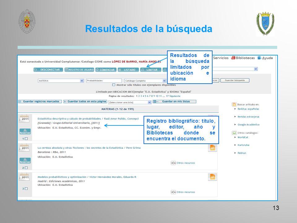 Resultados de la búsqueda 13 Resultados de la búsqueda limitados por ubicación e idioma Registro bibliográfico: título, lugar, editor, año y Bibliotec