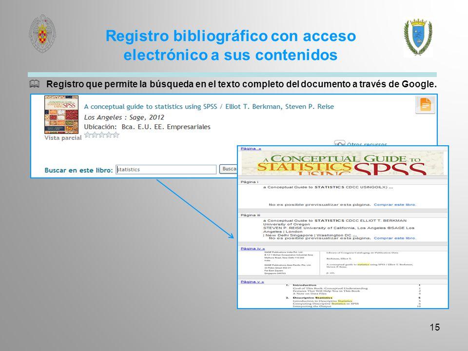 Registro bibliográfico con acceso electrónico a sus contenidos 15 Registro que permite la búsqueda en el texto completo del documento a través de Goog