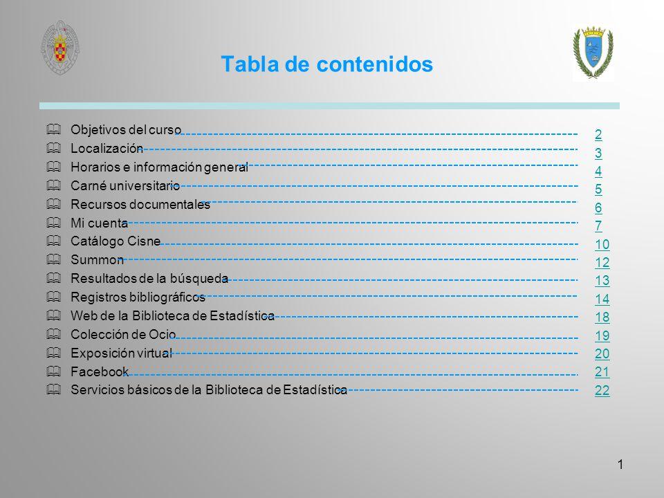 Tabla de contenidos Objetivos del curso Localización Horarios e información general Carné universitario Recursos documentales Mi cuenta Catálogo Cisne