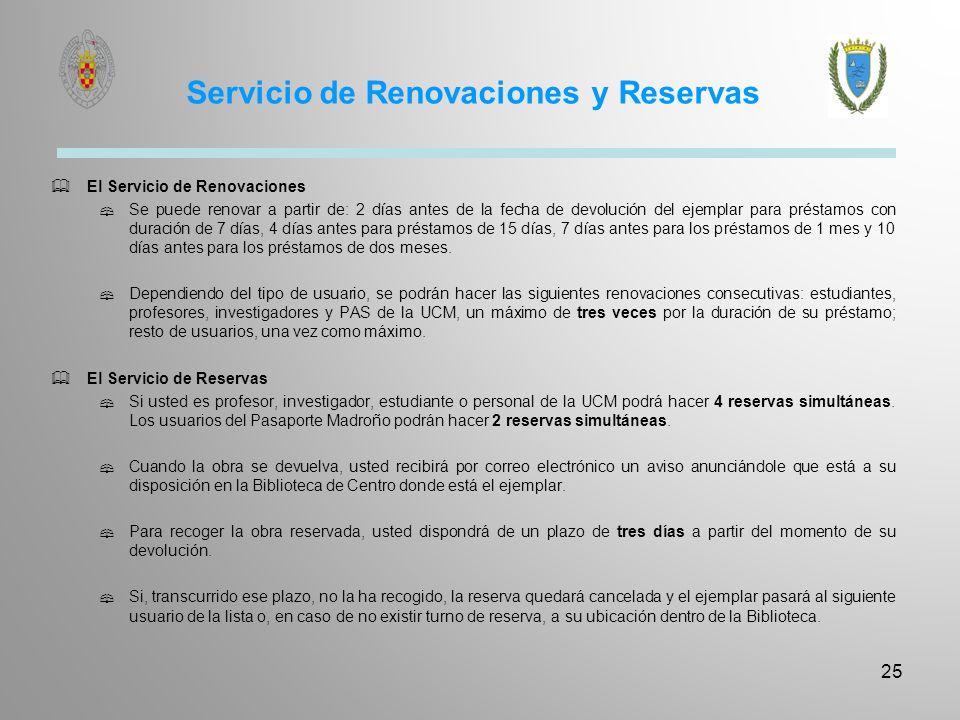 Servicio de Renovaciones y Reservas El Servicio de Renovaciones Se puede renovar a partir de: 2 días antes de la fecha de devolución del ejemplar para