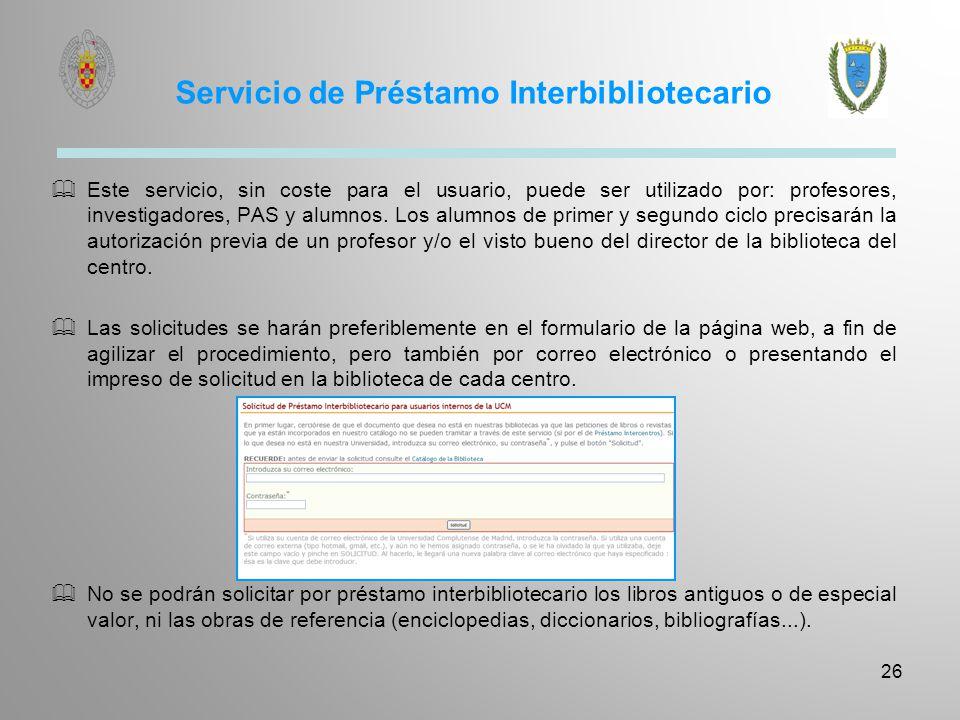 Servicio de Préstamo Interbibliotecario Este servicio, sin coste para el usuario, puede ser utilizado por: profesores, investigadores, PAS y alumnos.
