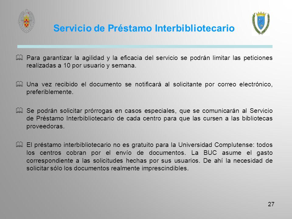 Servicio de Préstamo Interbibliotecario 27 Para garantizar la agilidad y la eficacia del servicio se podrán limitar las peticiones realizadas a 10 por
