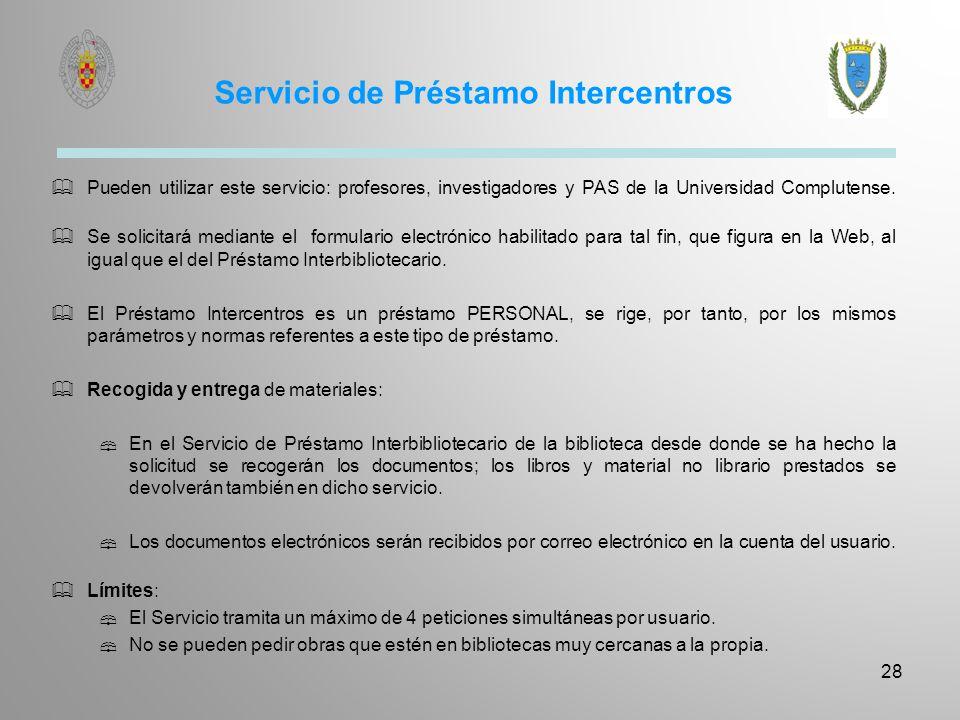 Servicio de Préstamo Intercentros Pueden utilizar este servicio: profesores, investigadores y PAS de la Universidad Complutense. Se solicitará mediant