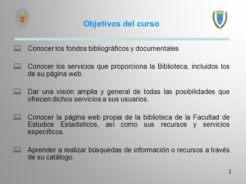 Objetivos del curso Conocer los fondos bibliográficos y documentales Conocer los servicios que proporciona la Biblioteca, incluidos los de su página w