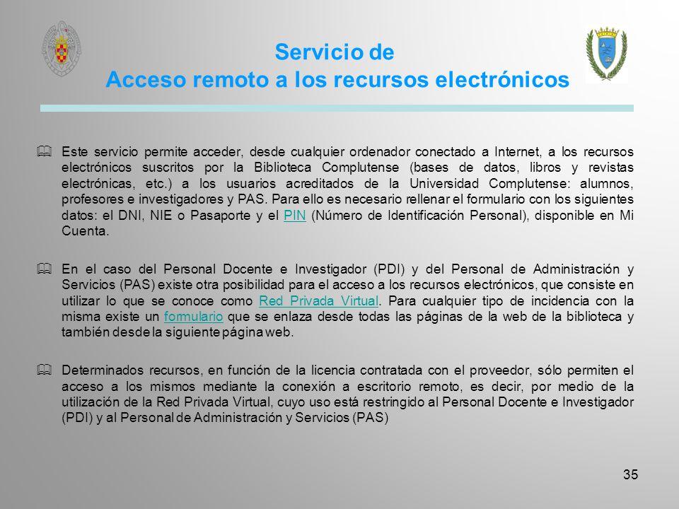 Servicio de Acceso remoto a los recursos electrónicos 35 Este servicio permite acceder, desde cualquier ordenador conectado a Internet, a los recursos