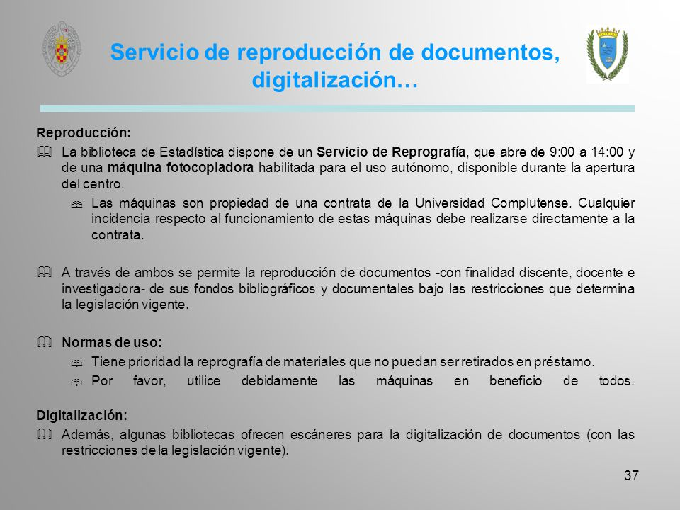 Servicio de reproducción de documentos, digitalización… Reproducción: La biblioteca de Estadística dispone de un Servicio de Reprografía, que abre de