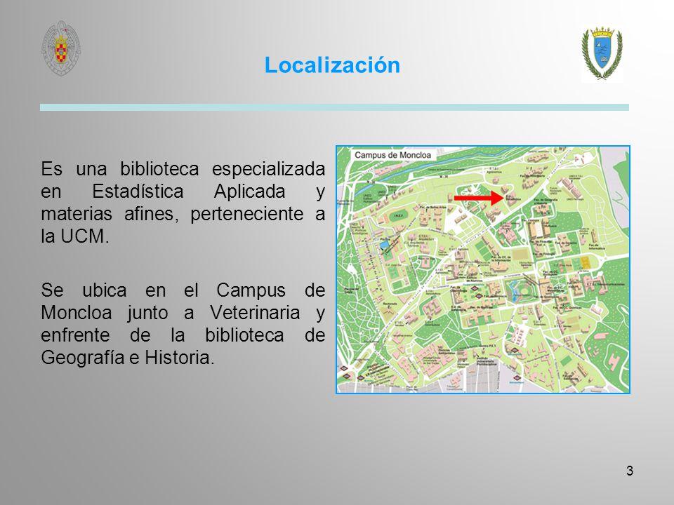 Localización 3 Es una biblioteca especializada en Estadística Aplicada y materias afines, perteneciente a la UCM. Se ubica en el Campus de Moncloa jun