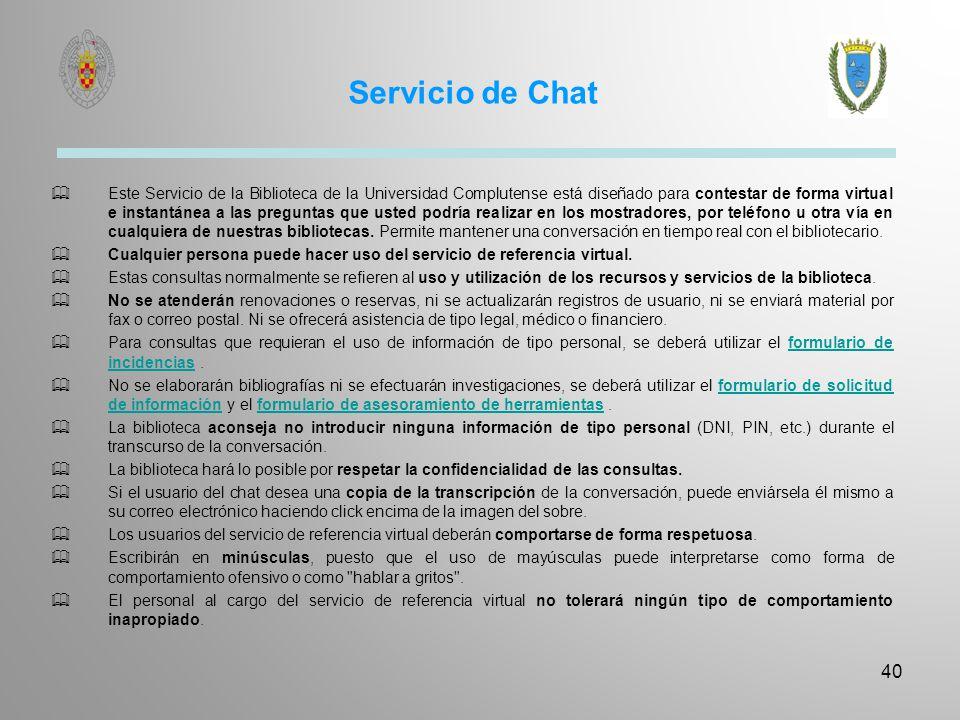 Servicio de Chat 40 Este Servicio de la Biblioteca de la Universidad Complutense está diseñado para contestar de forma virtual e instantánea a las pre