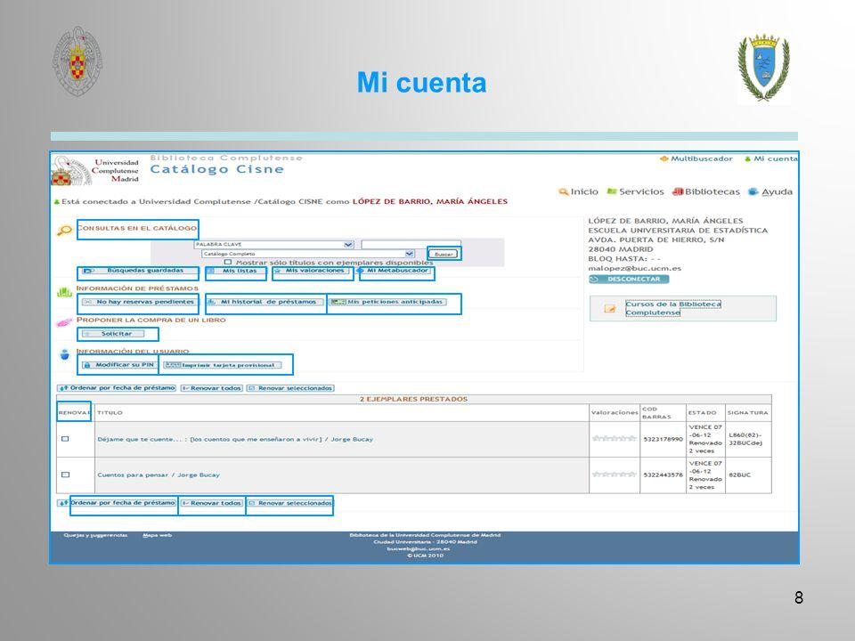Mi Cuenta A través de Mi cuenta e identificándose una sola vez podrá:Mi cuenta Ver sus datos de usuario (nombre y apellidos, dirección postal, teléfono, etc.).