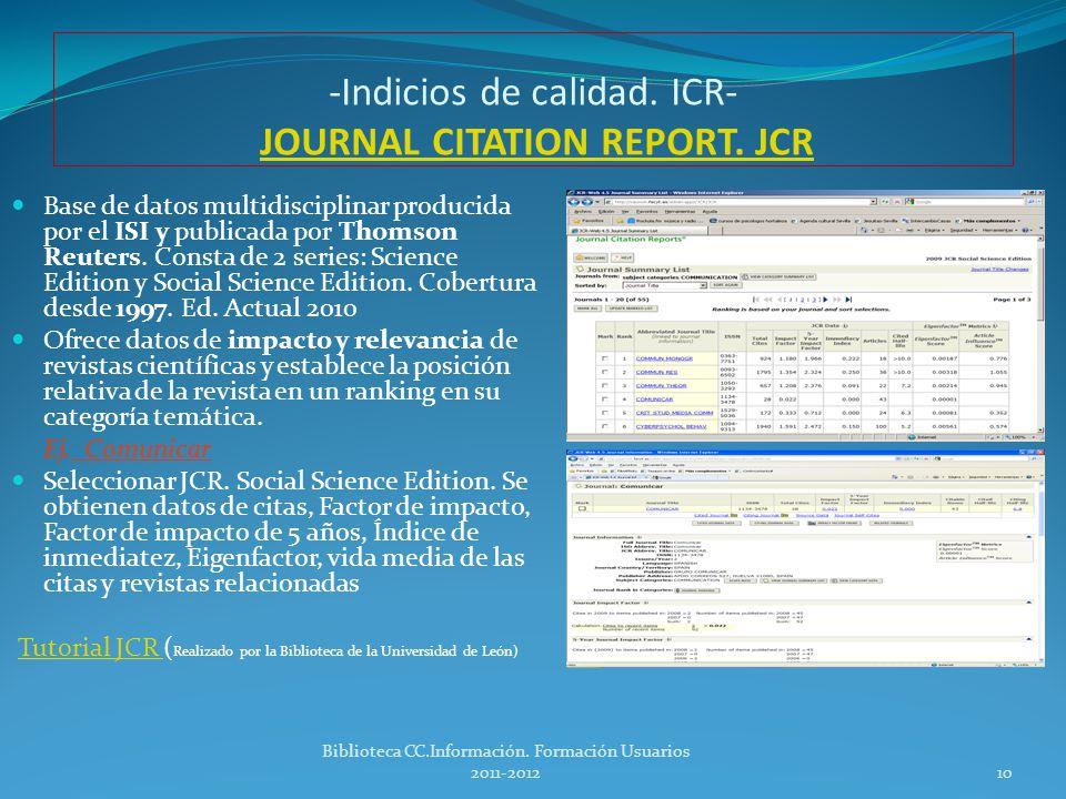 Dónde buscar la información Publicaciones indexadas (con ICR) – Para el índice de impacto JCR (Journal Citation Reports) ISI JCR (Journal Citation Reports) In-Recs Ciencias Sociales.