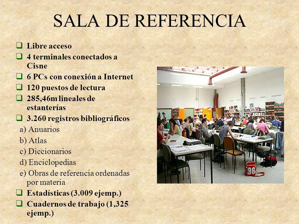 SALA DE LIBRE ACCESO 2 terminales conectados al catálogo de la UCM (Cisne) 3 fotocopiadoras 208 puestos de lectura 45.340 monografías 1.200,72 m lineales de estanterías