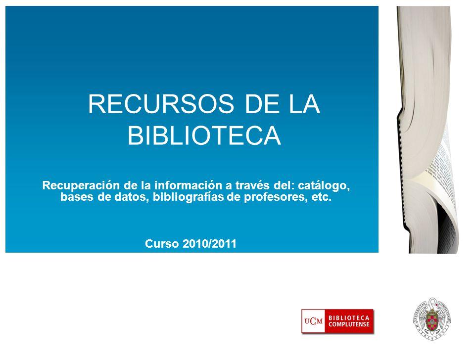 RECURSOS DE LA BIBLIOTECA Recuperación de la información a través del: catálogo, bases de datos, bibliografías de profesores, etc.
