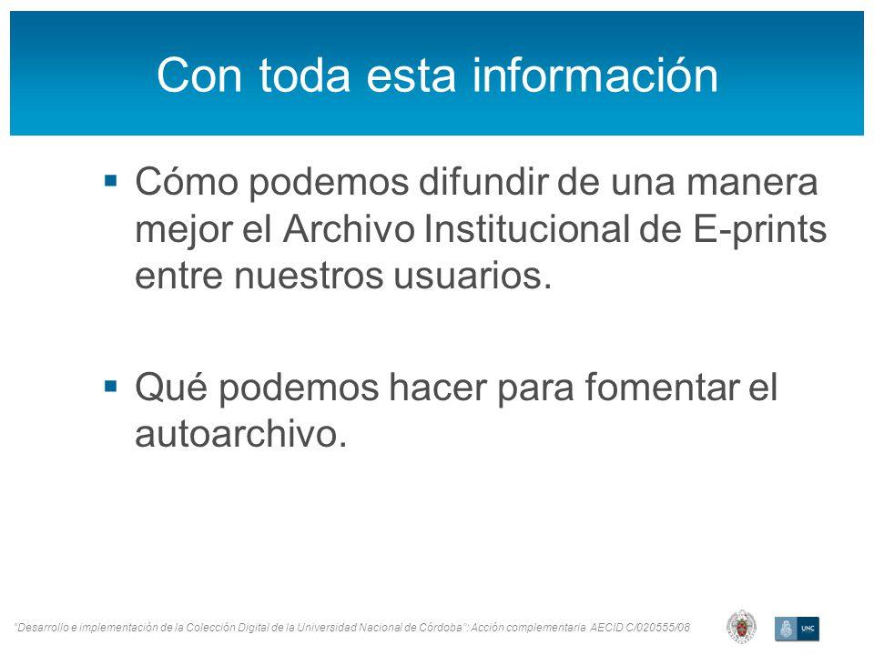 Desarrollo e implementación de la Colección Digital de la Universidad Nacional de Córdoba: Acción complementaria AECID C/020555/08 Con toda esta información Cómo podemos difundir de una manera mejor el Archivo Institucional de E-prints entre nuestros usuarios.