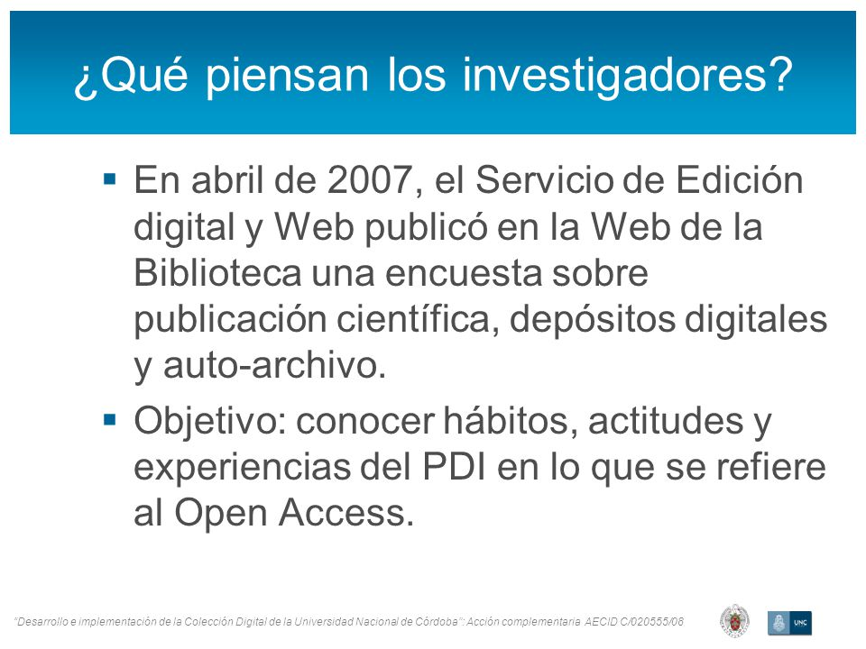 Desarrollo e implementación de la Colección Digital de la Universidad Nacional de Córdoba: Acción complementaria AECID C/020555/08 ¿Qué piensan los investigadores.