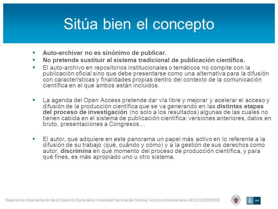 Desarrollo e implementación de la Colección Digital de la Universidad Nacional de Córdoba: Acción complementaria AECID C/020555/08 Sitúa bien el concepto Auto-archivar no es sinónimo de publicar.