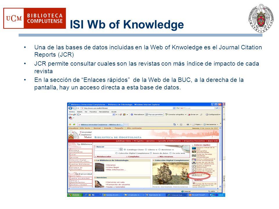 ISI Wb of Knowledge Una de las bases de datos incluidas en la Web of Knwoledge es el Journal Citation Reports (JCR) JCR permite consultar cuales son l