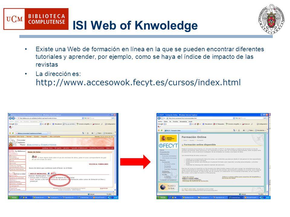 ISI Web of Knwoledge Existe una Web de formación en línea en la que se pueden encontrar diferentes tutoriales y aprender, por ejemplo, como se haya el