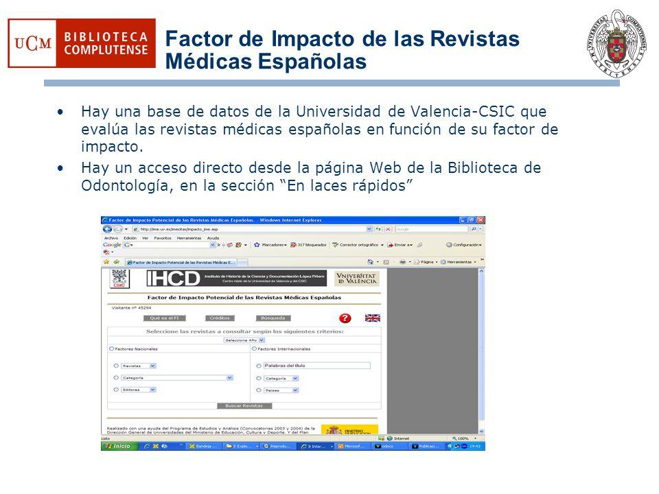 Factor de Impacto de las Revistas Médicas Españolas Hay una base de datos de la Universidad de Valencia-CSIC que evalúa las revistas médicas españolas