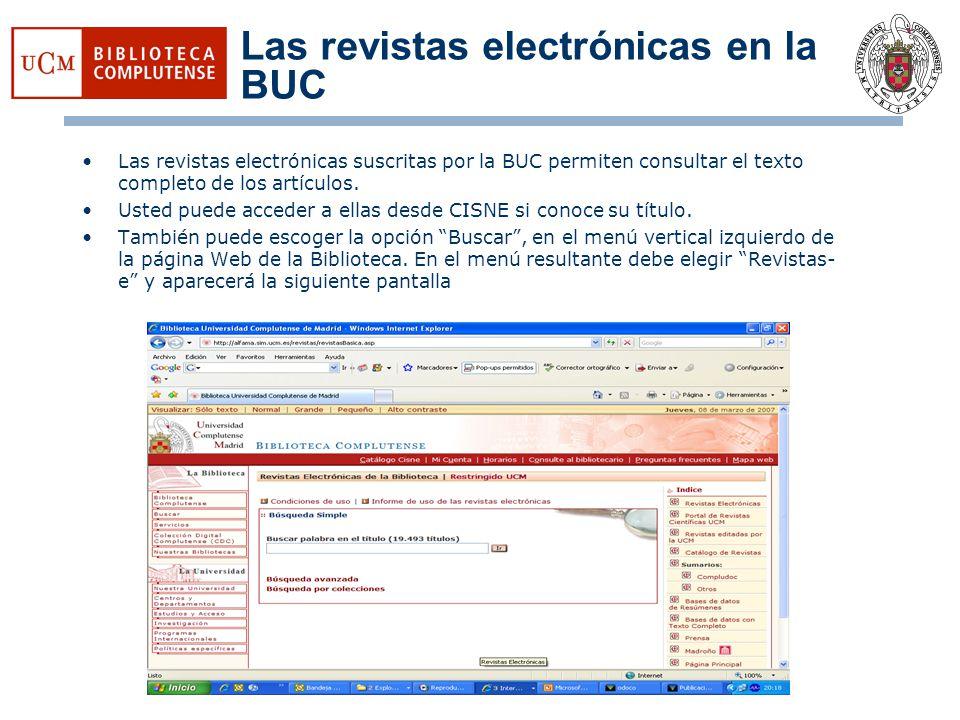 Las revistas electrónicas en la BUC Las revistas electrónicas suscritas por la BUC permiten consultar el texto completo de los artículos. Usted puede
