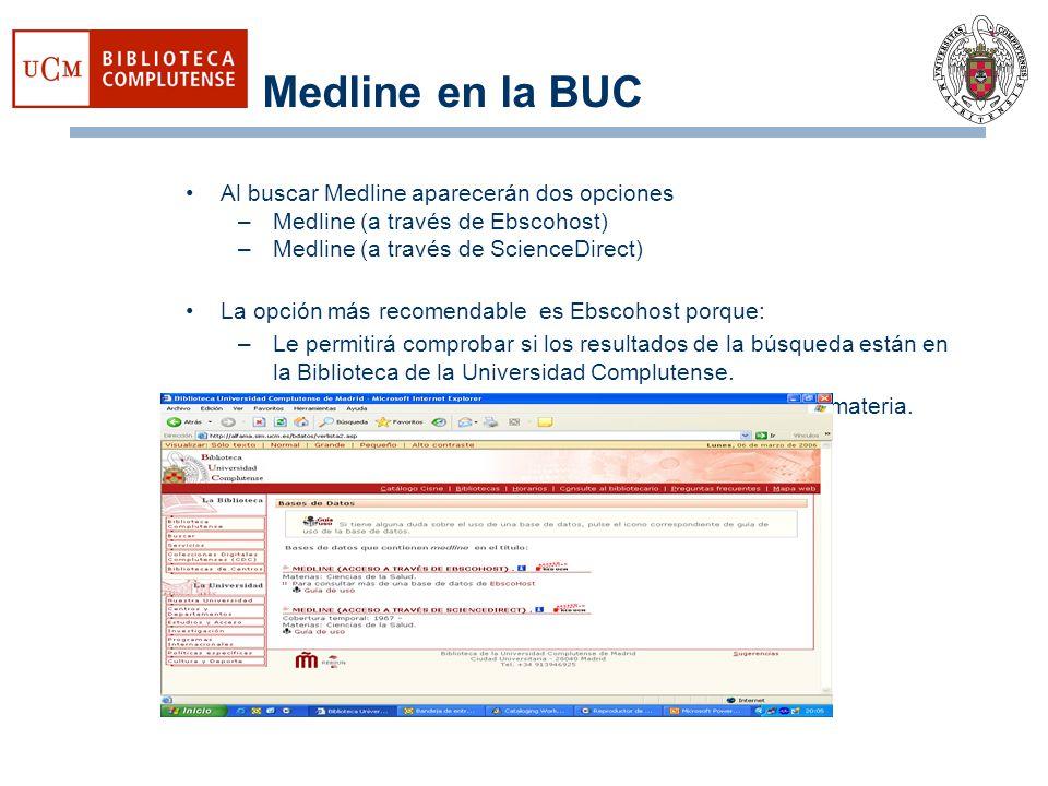 Medline en la BUC Al buscar Medline aparecerán dos opciones –Medline (a través de Ebscohost) –Medline (a través de ScienceDirect) La opción más recome