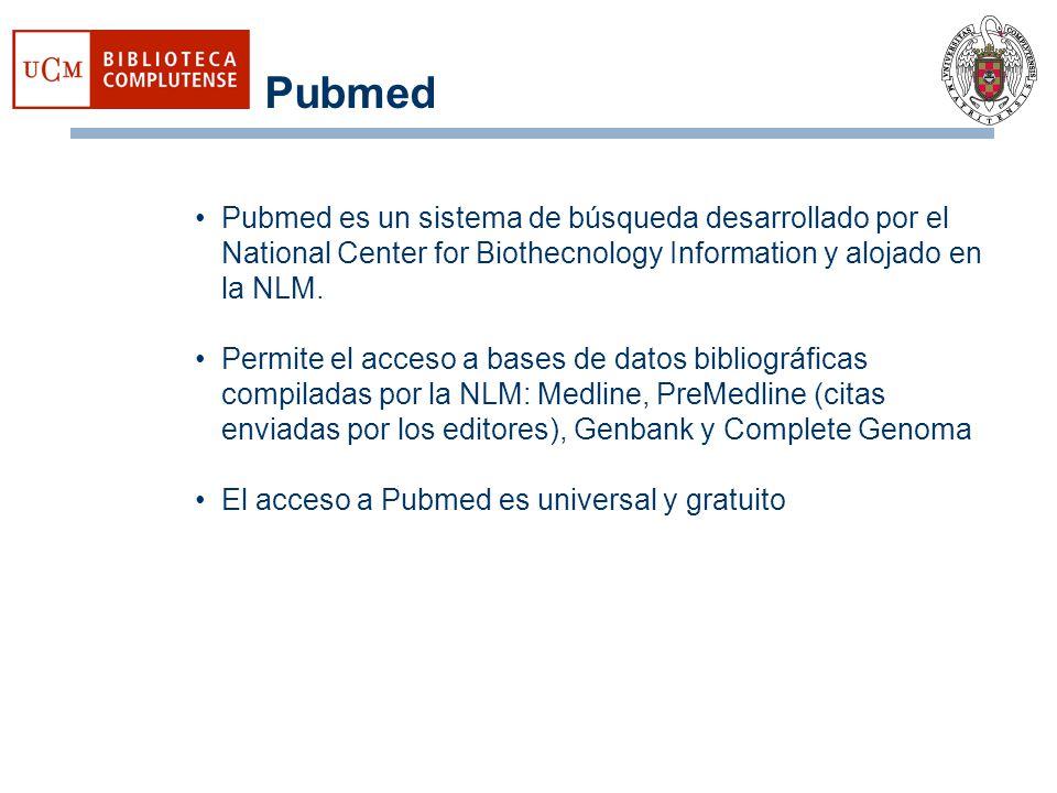 Pubmed Pubmed es un sistema de búsqueda desarrollado por el National Center for Biothecnology Information y alojado en la NLM. Permite el acceso a bas