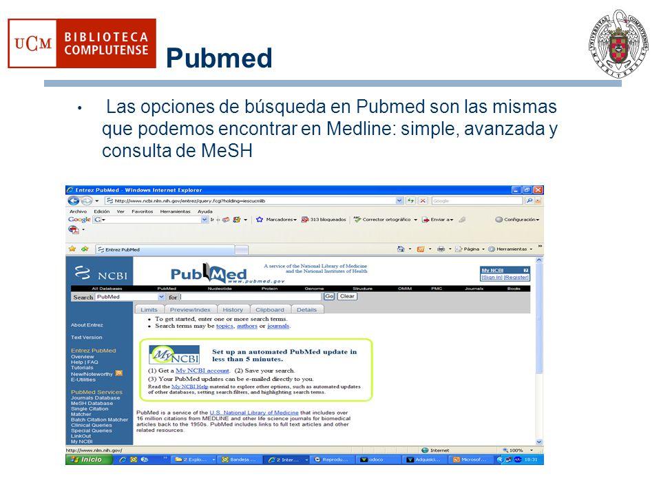 Pubmed Las opciones de búsqueda en Pubmed son las mismas que podemos encontrar en Medline: simple, avanzada y consulta de MeSH