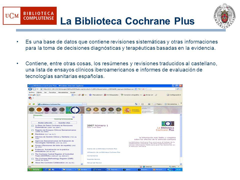 La Biblioteca Cochrane Plus Es una base de datos que contiene revisiones sistemáticas y otras informaciones para la toma de decisiones diagnósticas y