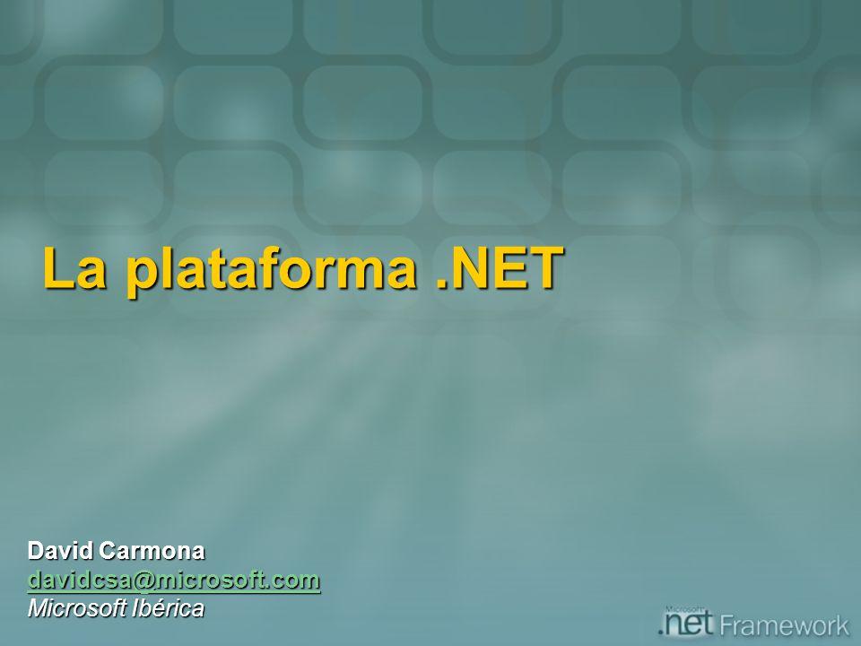 La plataforma.NET David Carmona davidcsa@microsoft.com Microsoft Ibérica