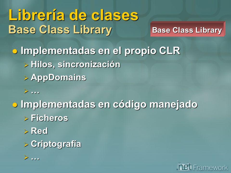 Implementadas en el propio CLR Implementadas en el propio CLR Hilos, sincronización Hilos, sincronización AppDomains AppDomains … Implementadas en cód