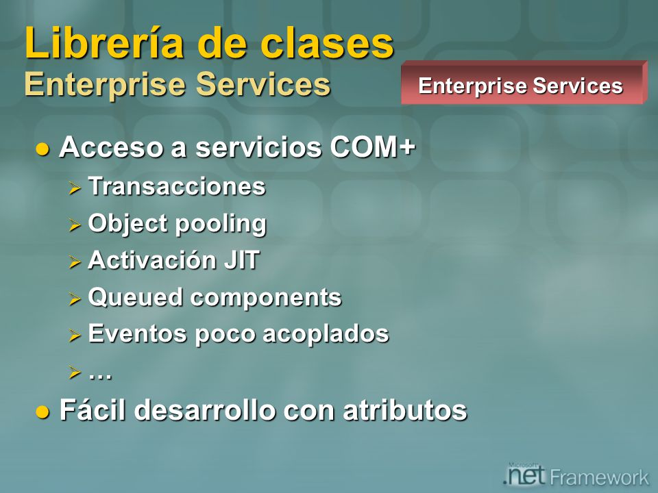 Acceso a servicios COM+ Acceso a servicios COM+ Transacciones Transacciones Object pooling Object pooling Activación JIT Activación JIT Queued compone